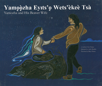 Yamozha and His Beaver Wife / Yamoozha Ey|ts'o Wets'èkeè Tsa