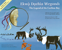 The Legend of the Caribou Boy / Ekwò Dozhìa Wegond|