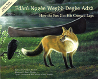 How the Fox Got His Crossed Legs / Edànì Nogèe Wegoo Degèe Adzà